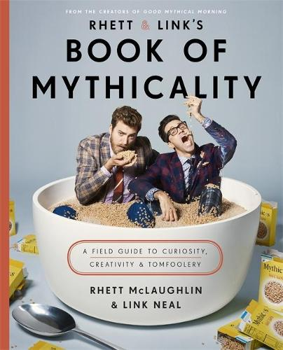 Rhett & Link's Book of Mythicality: A Field Guide to Curiosity, Creativity, and Tomfoolery (Hardback)