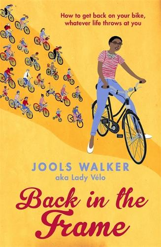 Back in the Frame: How to get back on your bike, whatever life throws at you (Paperback)