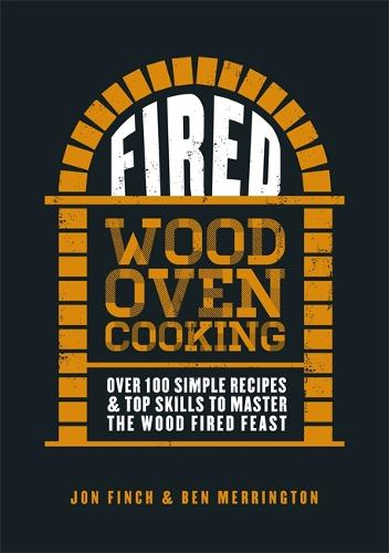 Fired: Over 100 simple recipes & top skills to master the wood fired feast (Hardback)