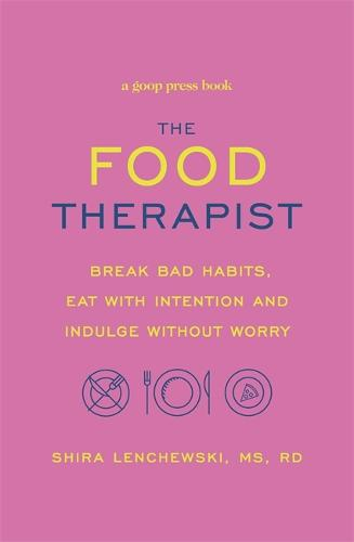 The Food Therapist: Break Bad Habits, Eat with Intention and Indulge Without Worry (Paperback)