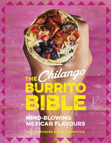 The Chilango Burrito Bible: Mind-blowing Mexican flavours (Hardback)