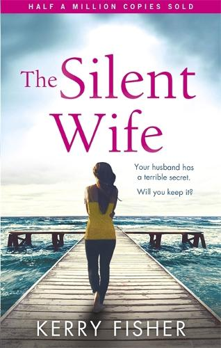 The Silent Wife: A gripping emotional page turner with a twist that will take your breath away (Paperback)
