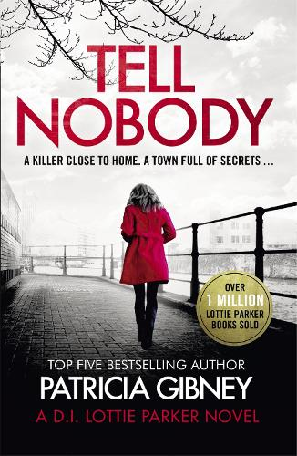 Tell Nobody: Absolutely gripping crime fiction with unputdownable mystery and suspense - Detective Lottie Parker (Paperback)