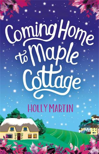 Coming Home to Maple Cottage: The perfect cosy feel good romance (Paperback)