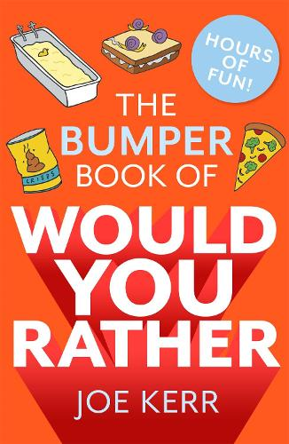 The Bumper Book of Would You Rather?: Over 350 hilarious hypothetical questions for anyone aged 6 to 106 (Paperback)