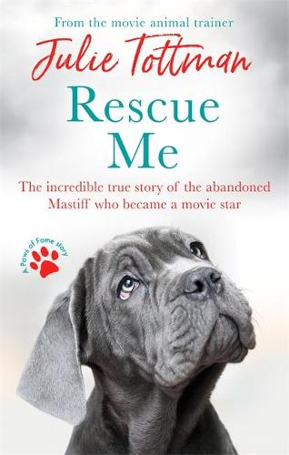 Rescue Me: The incredible true story of the abandoned Mastiff who became a movie star (Paperback)