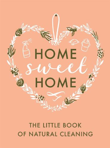 The Little Book of Natural Cleaning - Home Sweet Home (Hardback)
