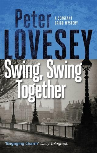 Swing, Swing Together: The Seventh Sergeant Cribb Mystery - Sergeant Cribb (Paperback)