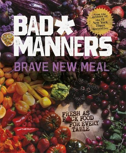 Brave New Meal: Fresh as F*ck Food for Every Table - Bad Manners (Hardback)