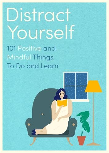 Distract Yourself: 101 positive and mindful things to do or learn (Paperback)