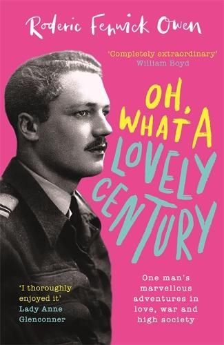 Oh, What a Lovely Century: One man's marvellous adventures in love, war and high society (Hardback)