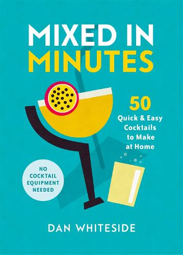 Mixed in Minutes: 50 quick and easy cocktails to make at home (Hardback)