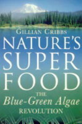 Nature's Superfood: Blue-green Algae Revolution (Paperback)