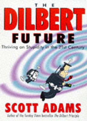 The Dilbert Future: Thriving on Stupidity (Paperback)