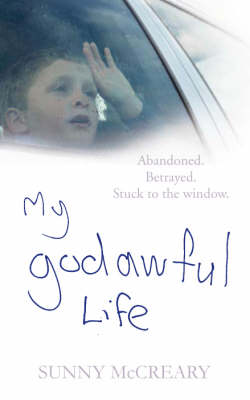 My Godawful Life: Abandoned. Betrayed. Stuck to the Window. (Paperback)