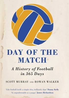 Day of the Match: A History of Football in 365 Days (Hardback)