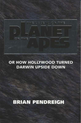 "The Legend of ""The Planet of the Apes"": Or How Hollywood Turned Darwin Upside Down (Paperback)"