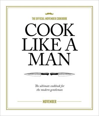 Cook Like A Man: The ultimate cookbook for the modern gentleman (Hardback)
