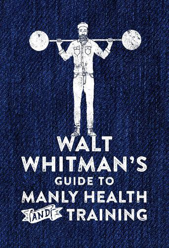 Walt Whitman's Guide to Manly Health and Training (Hardback)