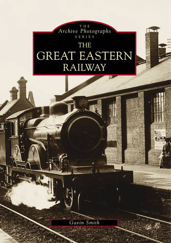 The Great Eastern Railway - Archive Photographs (Paperback)