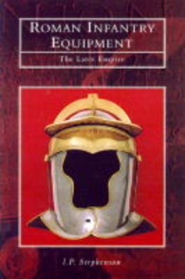 Roman Infantry Equipment: The Later Empire - Tempus History & Archaeology (Hardback)