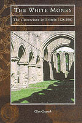 The White Monks: Cistercians in Britain - Tempus History & Archaeology (Hardback)