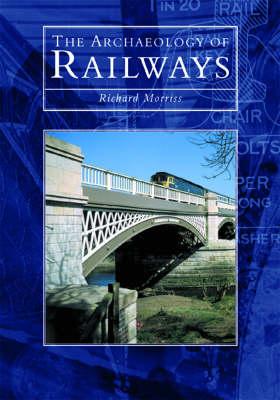 The Archaeology of Railways (Hardback)