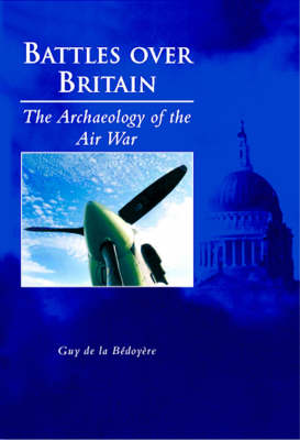 Battles Over Britain: The Archaeology of the Air War (Paperback)