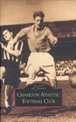 Charlton Athletic Football Club - Archive Photographs (Paperback)