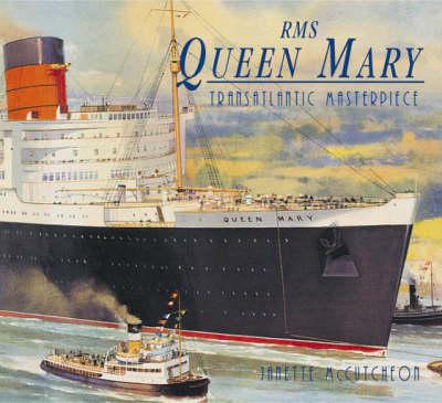"R.M.S.""Queen Mary"": Transatlantic Masterpiece (Paperback)"