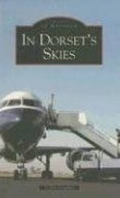 In Dorset Skies: Images of Aviation (Paperback)
