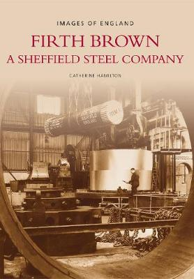 Firth Brown: A Sheffield Steel Company (Paperback)