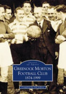 Greenock Morton FC 1874-1999 (Paperback)