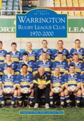Warrington Rugby League Club 1970-2000: Images of Sport (Paperback)