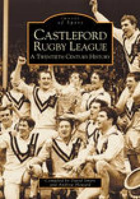 Castleford Rugby League: A Twentieth Century History: Images of Sport (Paperback)