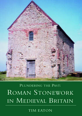 Plundering the Past: Roamn Stoneware in Medieval Britain (Paperback)