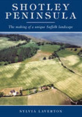 Shotley Peninsula: The Making of a Unique Suffolk Landscape (Paperback)