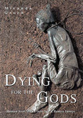 Dying for the Gods: Human Sacrifice in Iron Age and Roman Europe (Hardback)