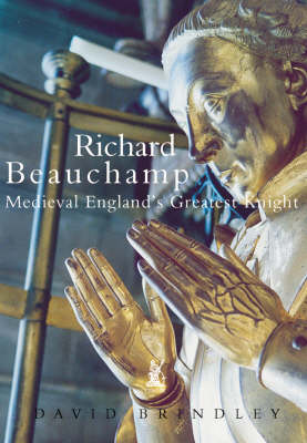 Richard Beauchamp: Medieval England's Greatest Knight (Paperback)