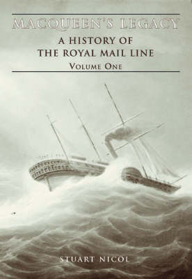 MacQueen's Legacy: Macqueen's Legacy Volume One History of the Royal Mail Lines v. 1 (Paperback)