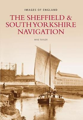 The Sheffield & South Yorkshire Navigation: Images of England (Paperback)