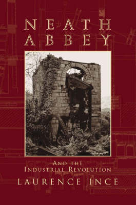 Neath Abbey and the Industrial Revolution (Paperback)