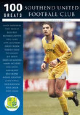 Southend United Football Club: 100 Greats (Paperback)