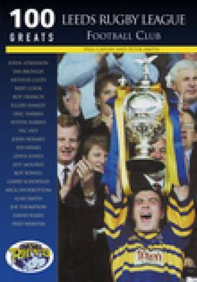 Leeds Rugby League Football Club: 100 Greats (Paperback)