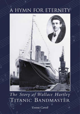 A Hymn for Eternity: The Story of Wallace Hartley, Titanic Bandmaster (Paperback)