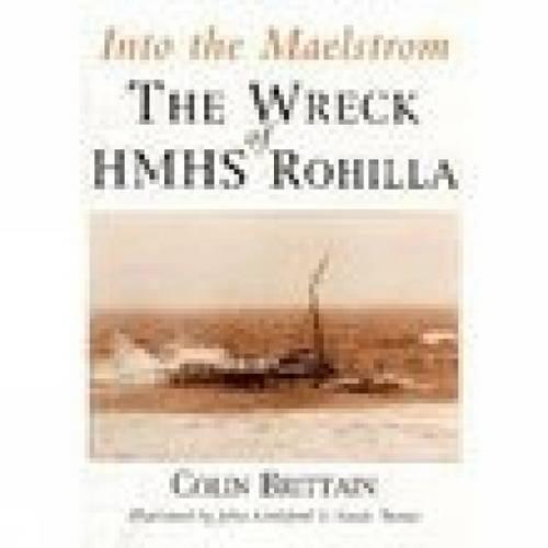 Into the Maelstrom: The Wreck of HMHS Rohilla (Paperback)