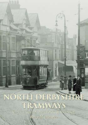 North Derbyshire Tramways: Chesterfield, Matlock & Glossop (Paperback)