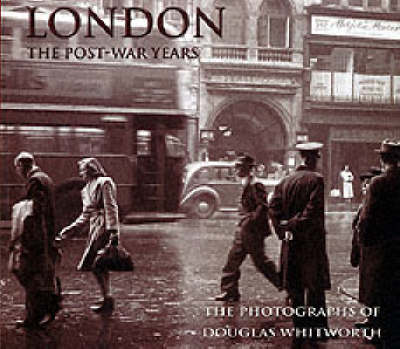 London: The Post-war Years - The Photographs of Douglas Whitworth (Paperback)