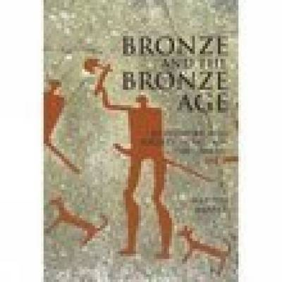 Bronze and the Bronze Age (Paperback)