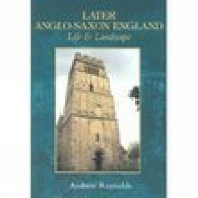Later Anglo-Saxon England: Life & Landscape (Paperback)